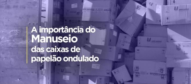 A IMPORTÂNCIA DO MANUSEIO DAS CAIXAS DE PAPELÃO ONDULADO