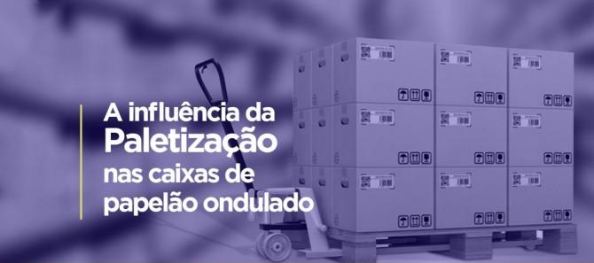 A INFLUÊNCIA DA PALETIZAÇÃO NAS CAIXAS DE CAIXAS DE PAPELÃO ONDULADO