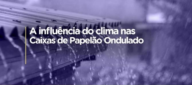 A INFLUÊNCIA DO CLIMA NA EFICIÊNCIA DAS EMBALAGENS DE PAPELÃO ONDULADO.