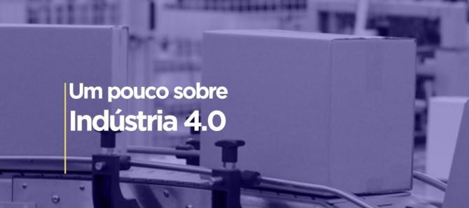 CONHECENDO UM POUCO SOBRE A INDÚSTRIA 4.0