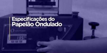 ESPECIFICAÇÕES IMPORTANTES DO PAPELÃO ONDULADO.