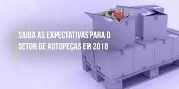 EXPECTATIVAS PARA O SETOR DE AUTOPEÇAS EM 2018