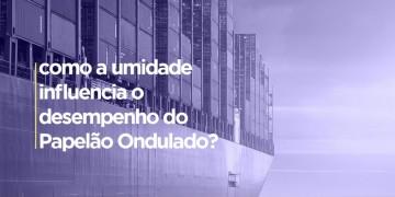 O IMPACTO DA UMIDADE RELATIVA DO AR NAS CAIXAS DE CAIXAS DE PAPELÃO ONDULADO