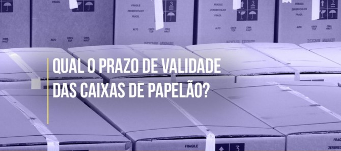 QUAL O PRAZO DE VALIDADE DAS CAIXAS DE CAIXAS DE PAPELÃO ONDULADO?