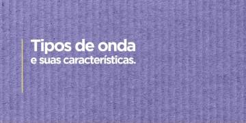 TIPOS DE ONDA E SUAS DIFERENÇAS