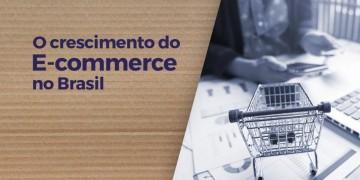 O crescimento do mercado de e-commerce no Brasil